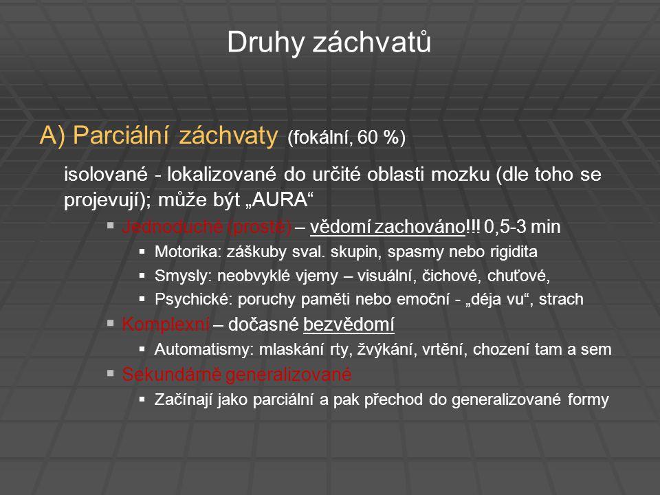 Druhy záchvatů A) Parciální záchvaty (fokální, 60 %)