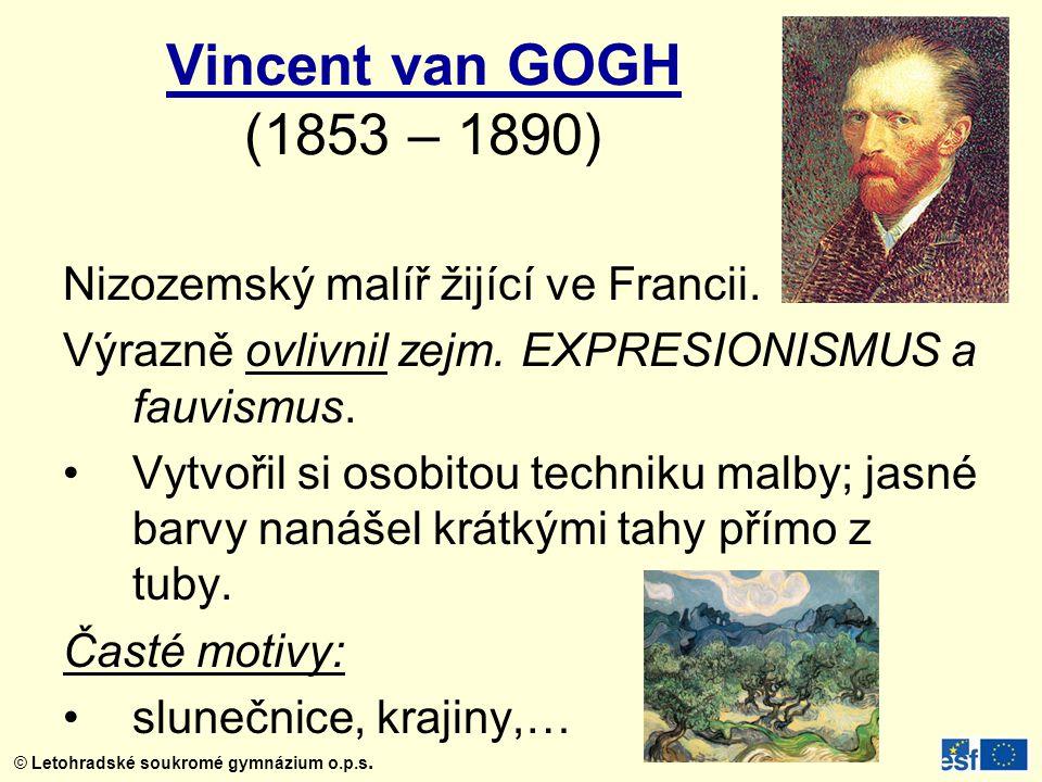 Vincent van GOGH (1853 – 1890) Nizozemský malíř žijící ve Francii.