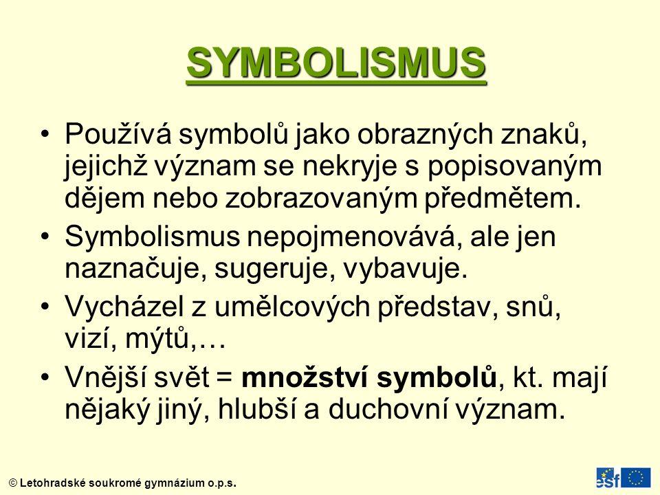 SYMBOLISMUS Používá symbolů jako obrazných znaků, jejichž význam se nekryje s popisovaným dějem nebo zobrazovaným předmětem.