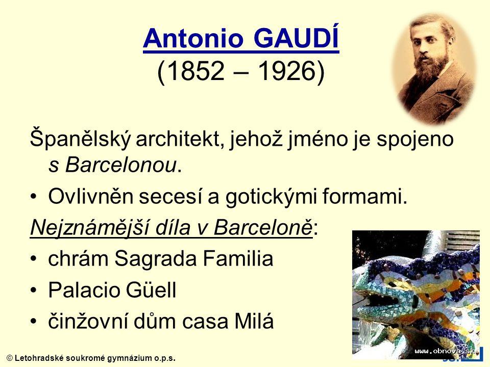 Antonio GAUDÍ (1852 – 1926) Španělský architekt, jehož jméno je spojeno s Barcelonou. Ovlivněn secesí a gotickými formami.