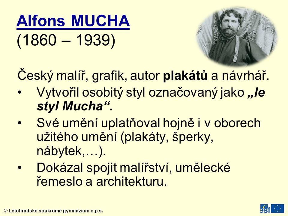 """Alfons MUCHA (1860 – 1939) Český malíř, grafik, autor plakátů a návrhář. Vytvořil osobitý styl označovaný jako """"le styl Mucha ."""
