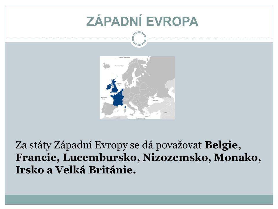 ZÁPADNÍ EVROPA Za státy Západní Evropy se dá považovat Belgie, Francie, Lucembursko, Nizozemsko, Monako, Irsko a Velká Británie.