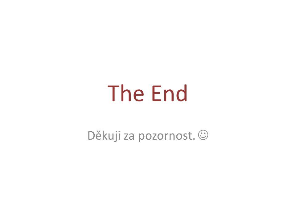 The End Děkuji za pozornost. 