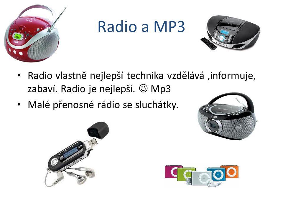 Radio a MP3 Radio vlastně nejlepší technika vzdělává ,informuje, zabaví.