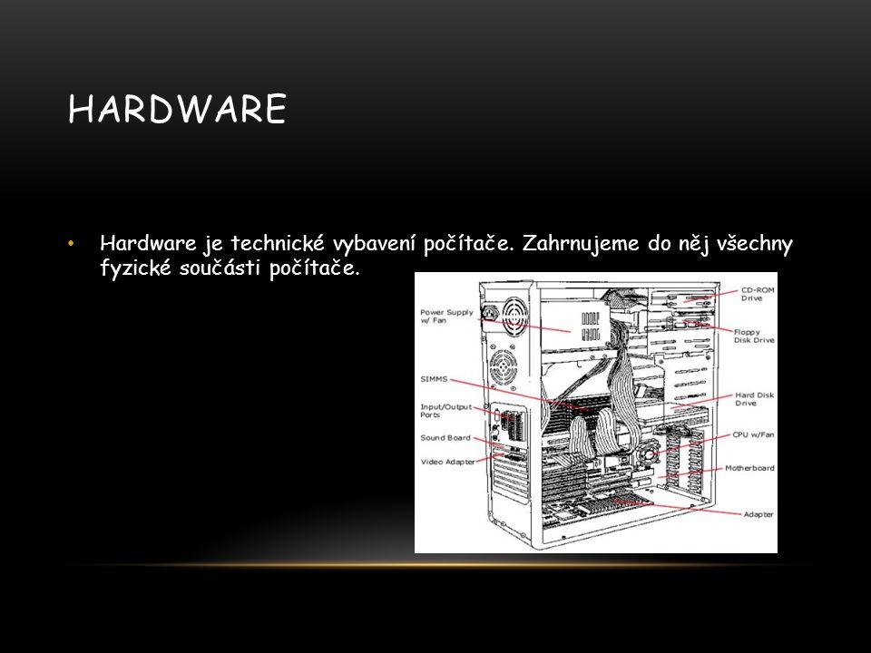 Hardware Hardware je technické vybavení počítače.