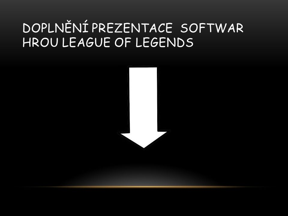 Doplnění prezentace Softwar hrou league of legends