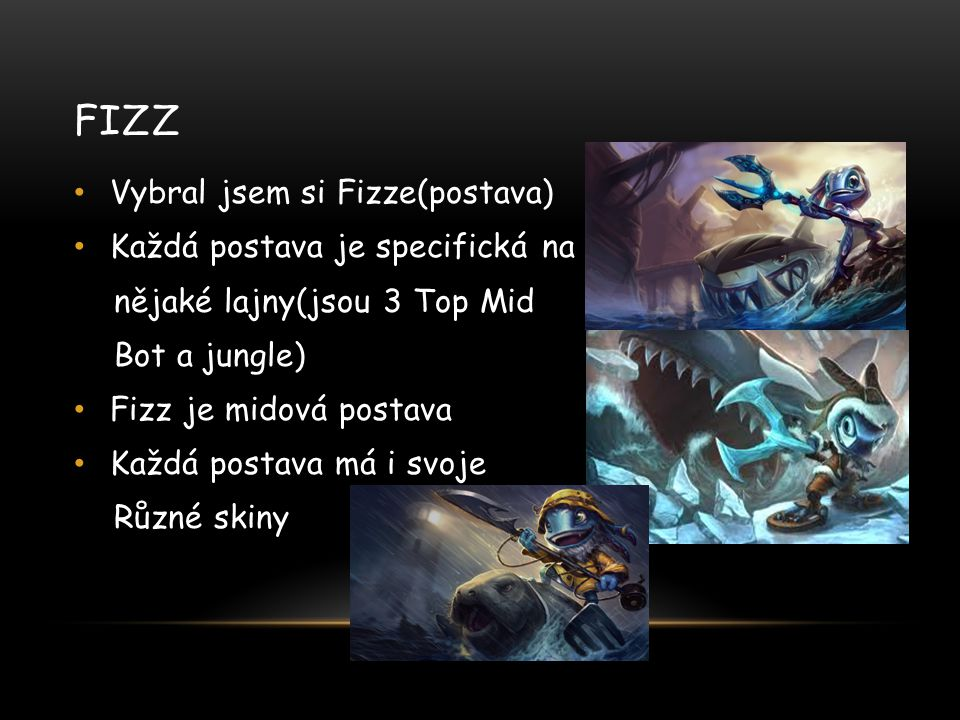 Fizz Vybral jsem si Fizze(postava) Každá postava je specifická na