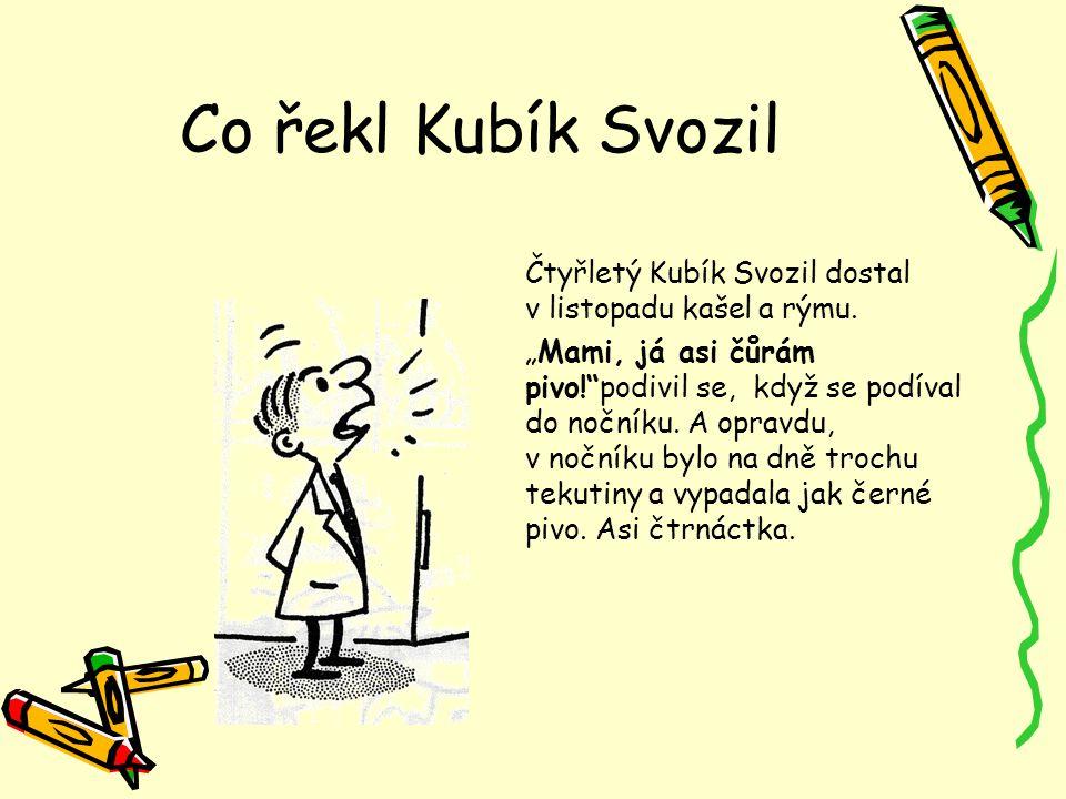 Co řekl Kubík Svozil Čtyřletý Kubík Svozil dostal v listopadu kašel a rýmu.
