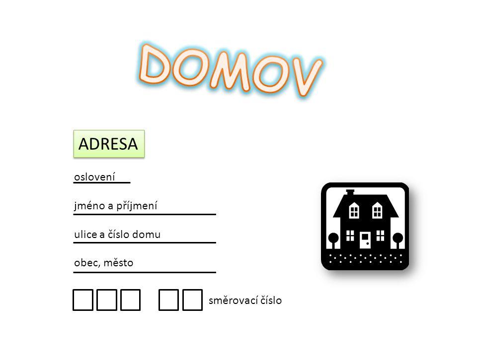 DOMOV ADRESA oslovení jméno a příjmení ulice a číslo domu obec, město
