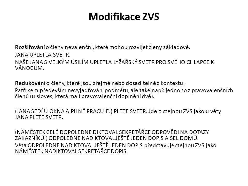 Modifikace ZVS Rozšiřování o členy nevalenční, které mohou rozvíjet členy základové. JANA UPLETLA SVETR.