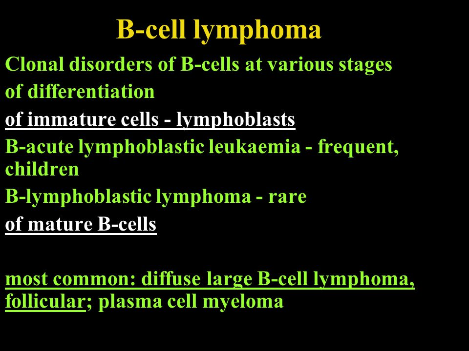 B-cell lymphoma Clonal disorders of B-cells at various stages
