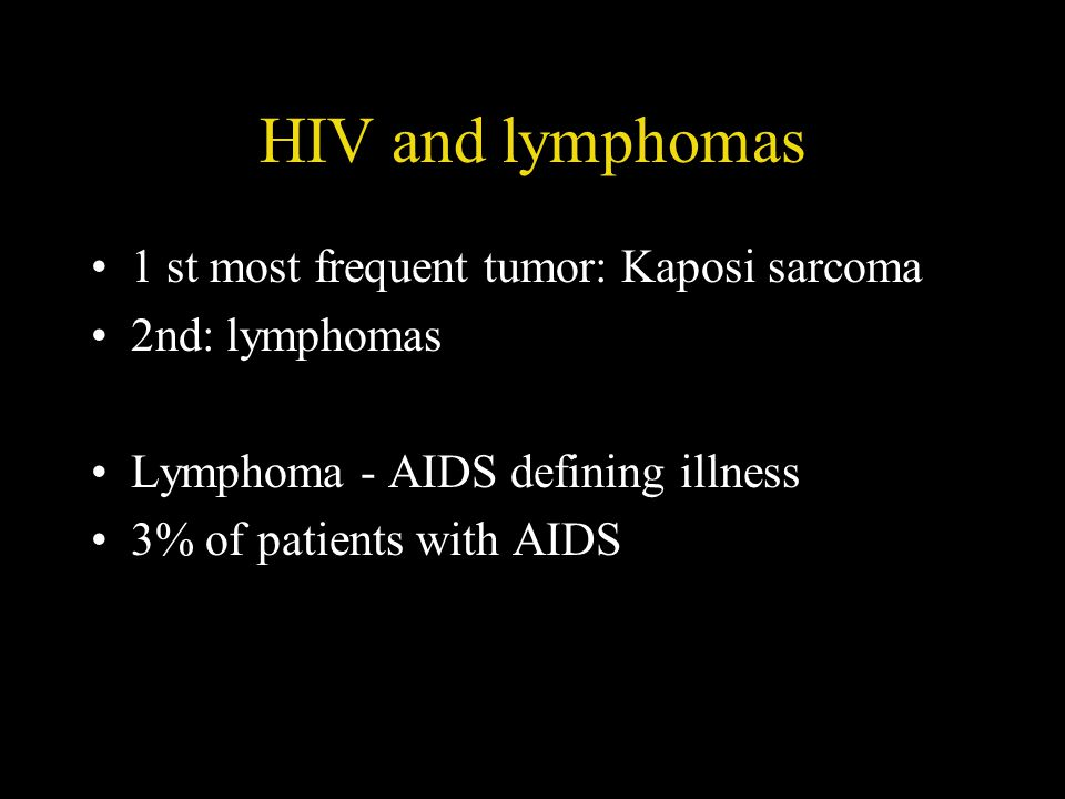HIV and lymphomas 1 st most frequent tumor: Kaposi sarcoma