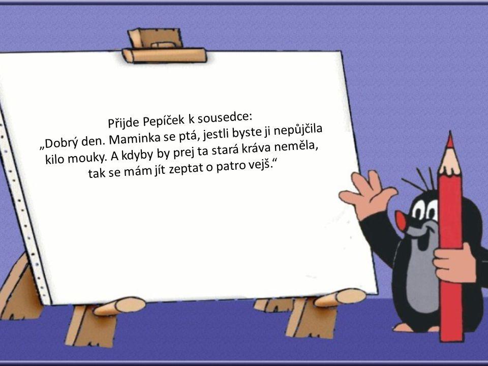 Přijde Pepíček k sousedce: