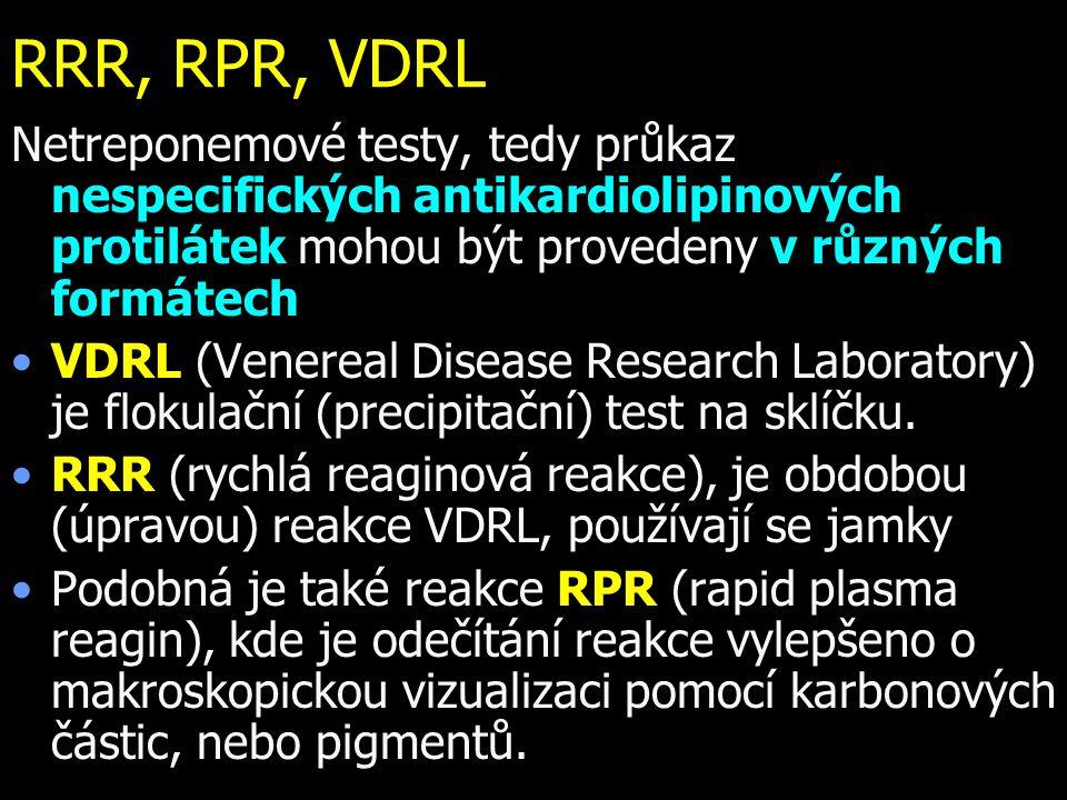 RRR, RPR, VDRL Netreponemové testy, tedy průkaz nespecifických antikardiolipinových protilátek mohou být provedeny v různých formátech.