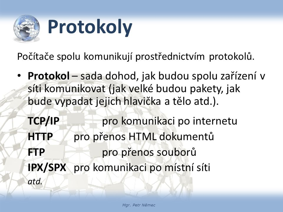 Protokoly Počítače spolu komunikují prostřednictvím protokolů.