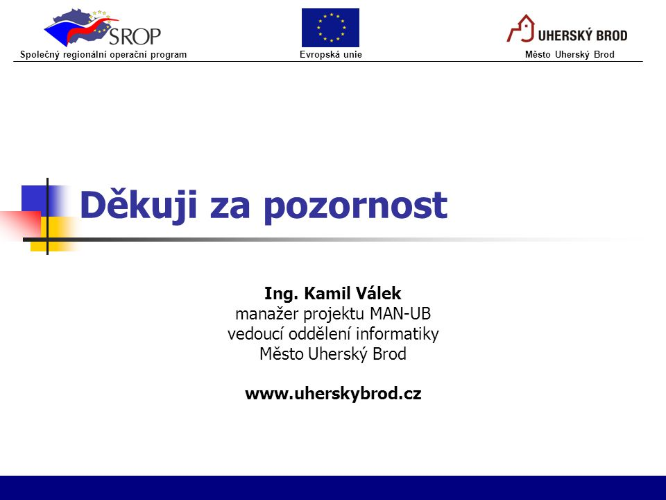 Děkuji za pozornost Ing. Kamil Válek manažer projektu MAN-UB