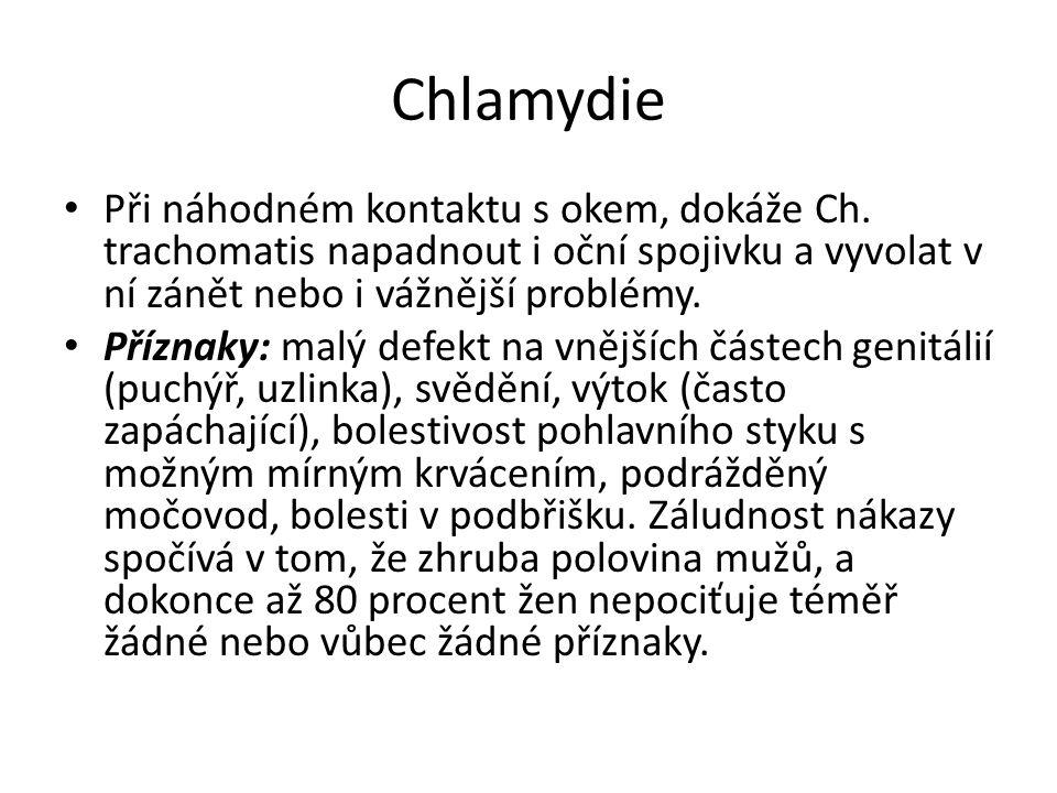 Chlamydie Při náhodném kontaktu s okem, dokáže Ch. trachomatis napadnout i oční spojivku a vyvolat v ní zánět nebo i vážnější problémy.