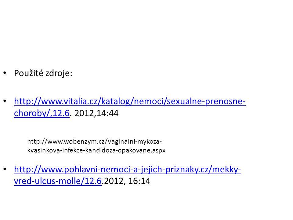 Použité zdroje: http://www.vitalia.cz/katalog/nemoci/sexualne-prenosne-choroby/,12.6. 2012,14:44.