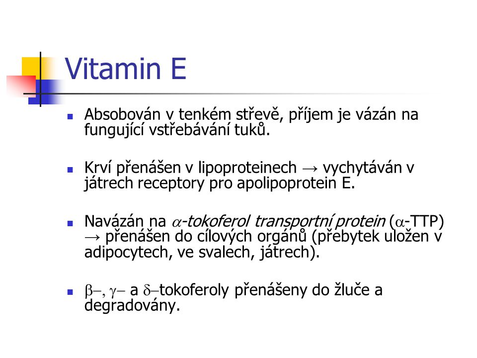 Vitamin E Absobován v tenkém střevě, příjem je vázán na fungující vstřebávání tuků.