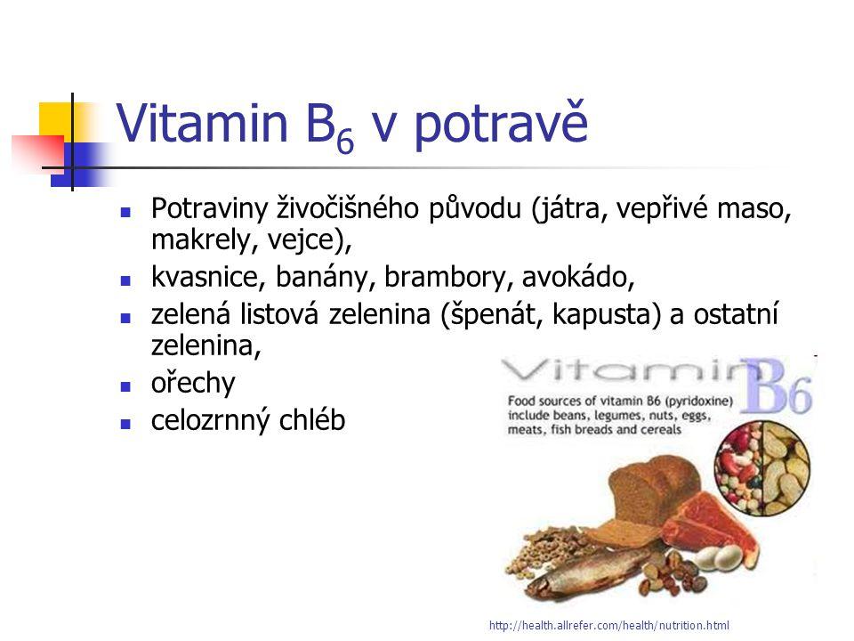 Vitamin B6 v potravě Potraviny živočišného původu (játra, vepřivé maso, makrely, vejce), kvasnice, banány, brambory, avokádo,