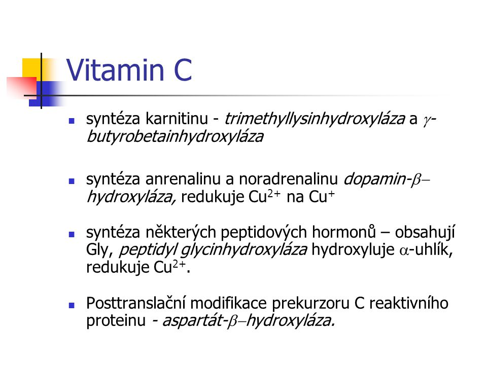 Vitamin C syntéza karnitinu - trimethyllysinhydroxyláza a g-butyrobetainhydroxyláza.