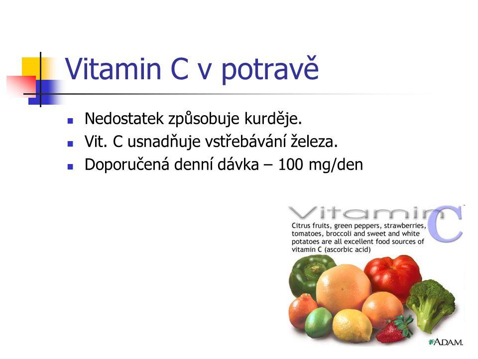 Vitamin C v potravě Nedostatek způsobuje kurděje.