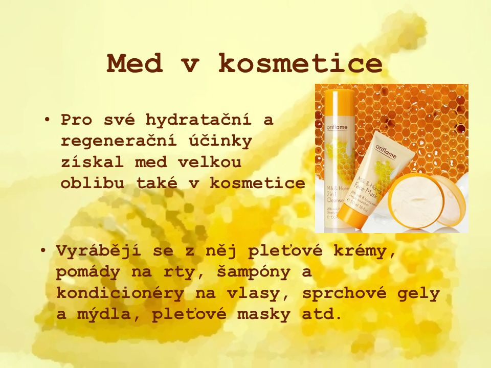 Med v kosmetice Pro své hydratační a regenerační účinky získal med velkou oblibu také v kosmetice.