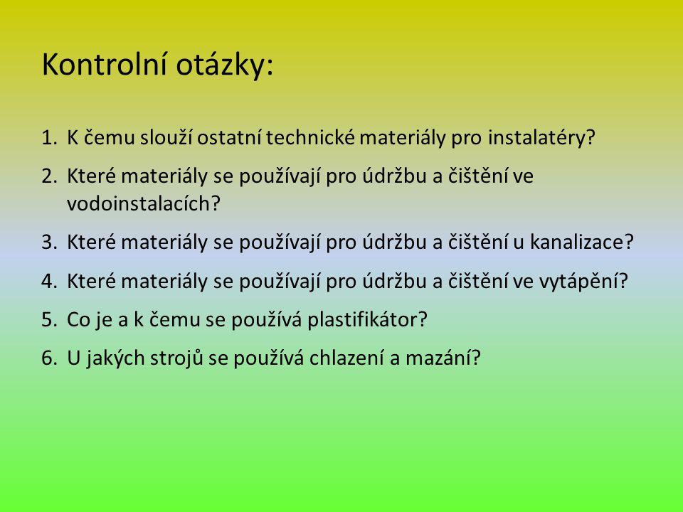 Kontrolní otázky: K čemu slouží ostatní technické materiály pro instalatéry Které materiály se používají pro údržbu a čištění ve vodoinstalacích