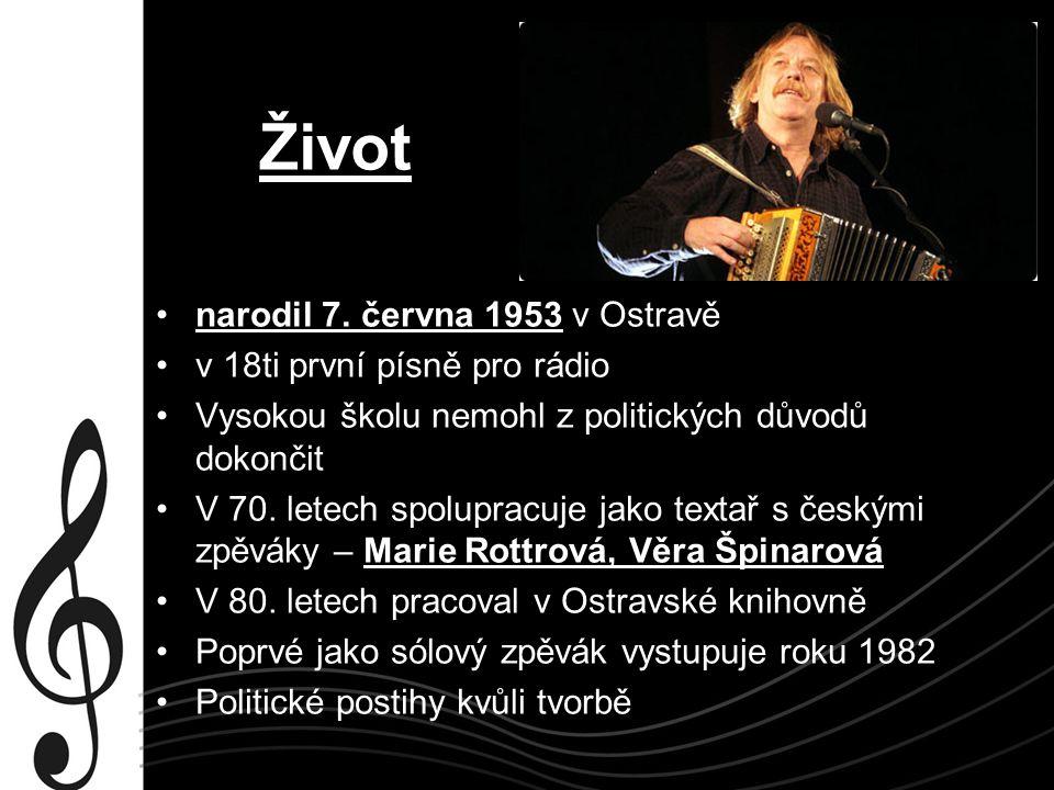 Život narodil 7. června 1953 v Ostravě v 18ti první písně pro rádio