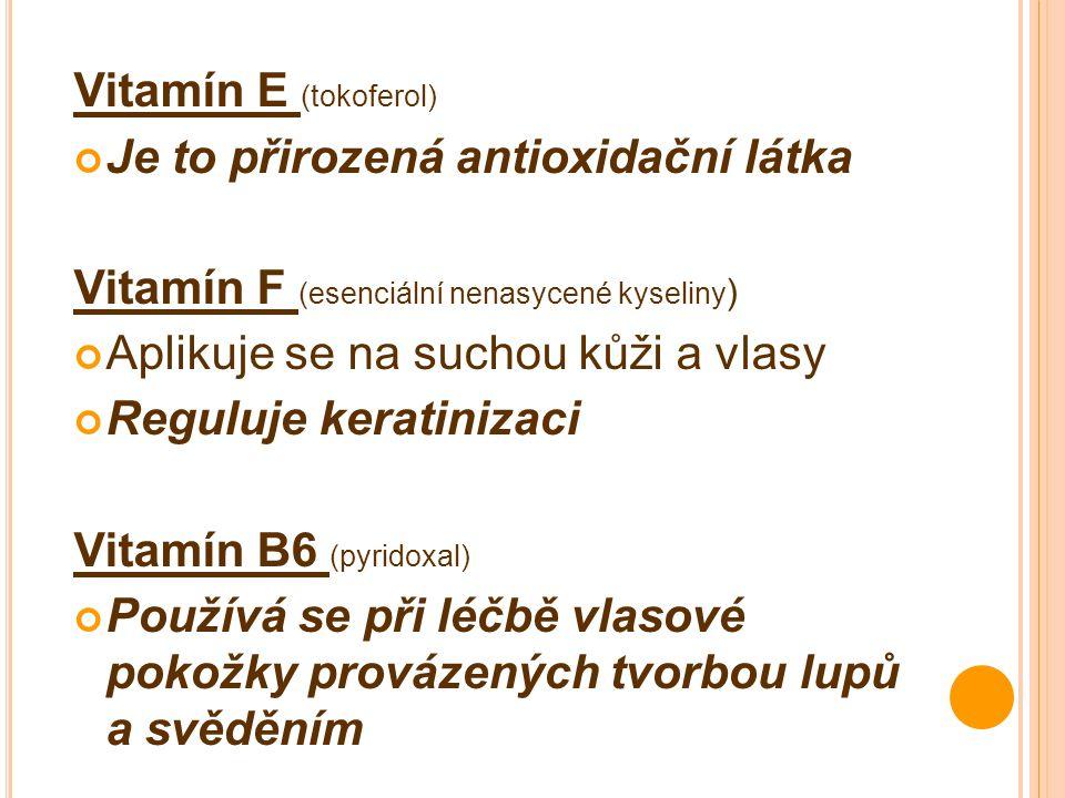 Vitamín E (tokoferol) Je to přirozená antioxidační látka. Vitamín F (esenciální nenasycené kyseliny)