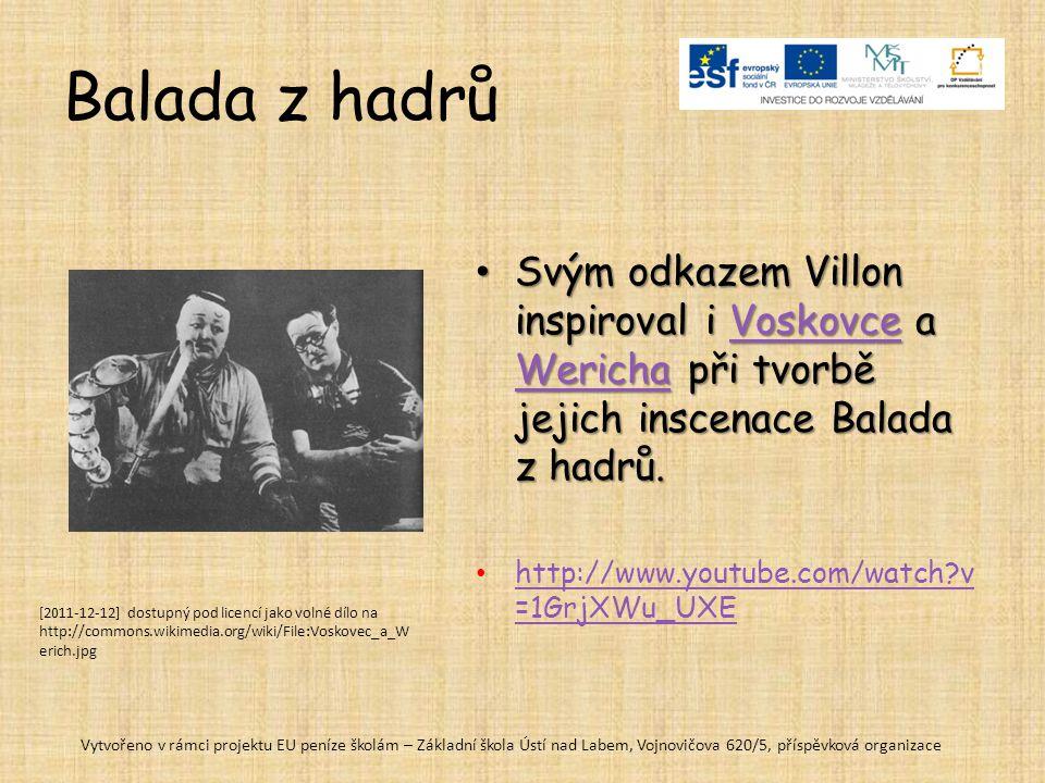 Balada z hadrů Svým odkazem Villon inspiroval i Voskovce a Wericha při tvorbě jejich inscenace Balada z hadrů.