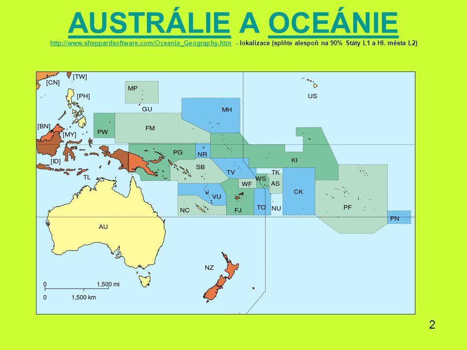 AUSTRÁLIE A OCEÁNIE http://www.sheppardsoftware.com/Oceania_Geography.htm - lokalizace (splňte alespoň na 90% Státy L1 a Hl. města L2)