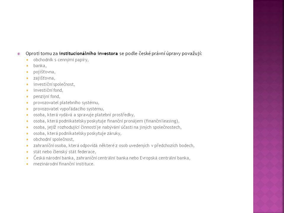 Oproti tomu za institucionálního investora se podle české právní úpravy považují: