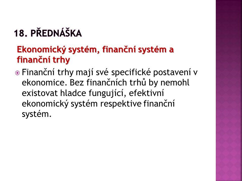 18. Přednáška Ekonomický systém, finanční systém a finanční trhy