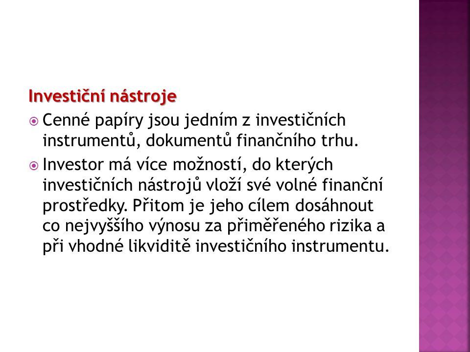Investiční nástroje Cenné papíry jsou jedním z investičních instrumentů, dokumentů finančního trhu.