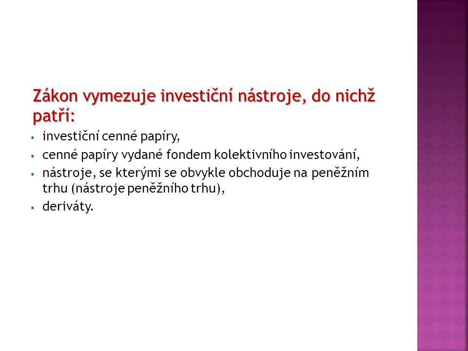 Zákon vymezuje investiční nástroje, do nichž patří: