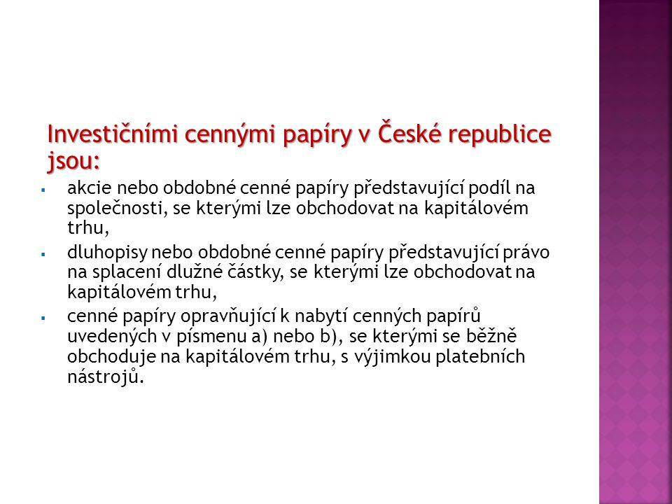 Investičními cennými papíry v České republice jsou:
