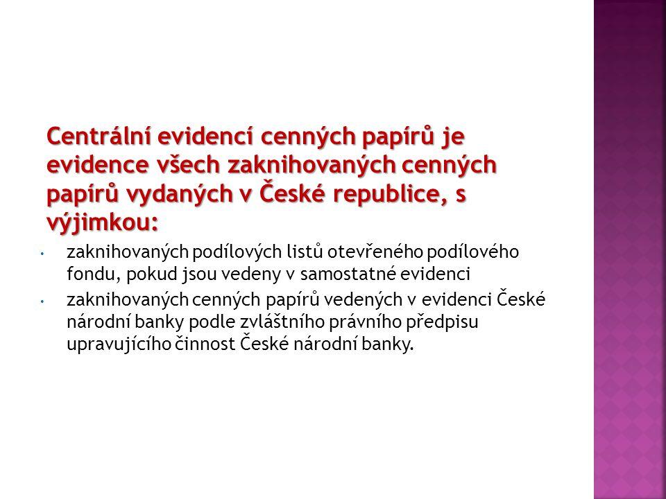Centrální evidencí cenných papírů je evidence všech zaknihovaných cenných papírů vydaných v České republice, s výjimkou: