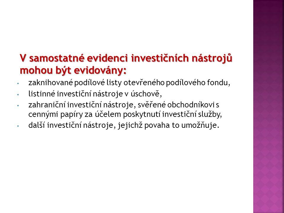 V samostatné evidenci investičních nástrojů mohou být evidovány: