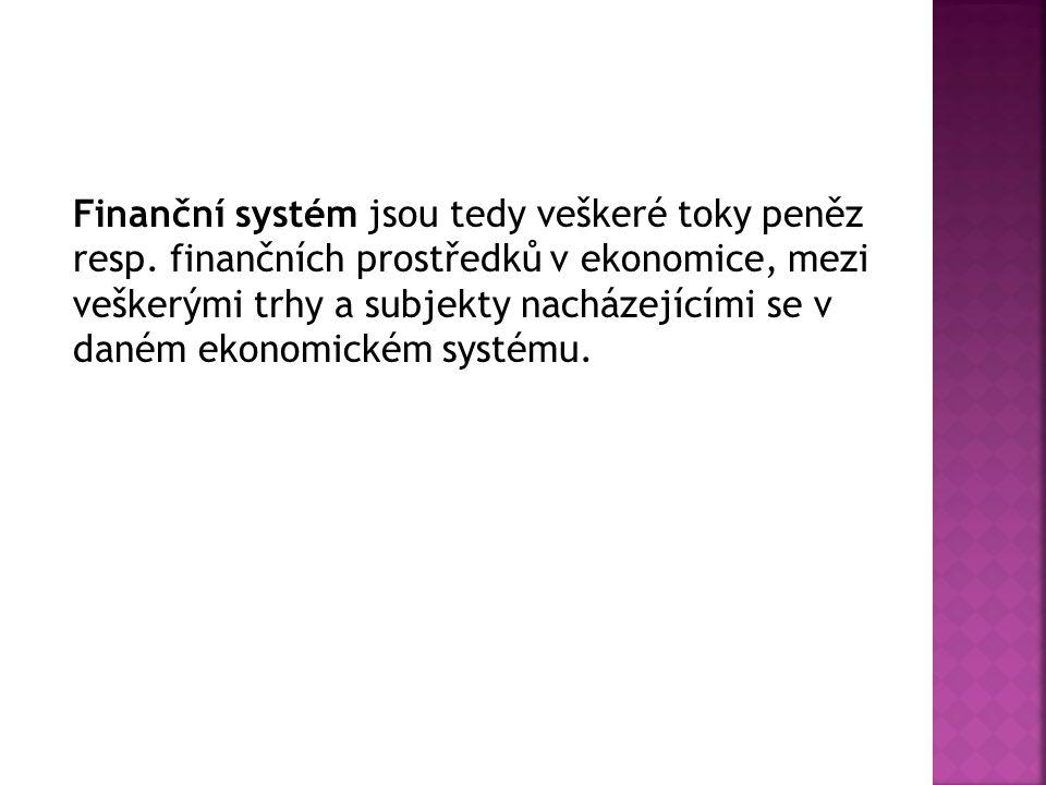 Finanční systém jsou tedy veškeré toky peněz resp