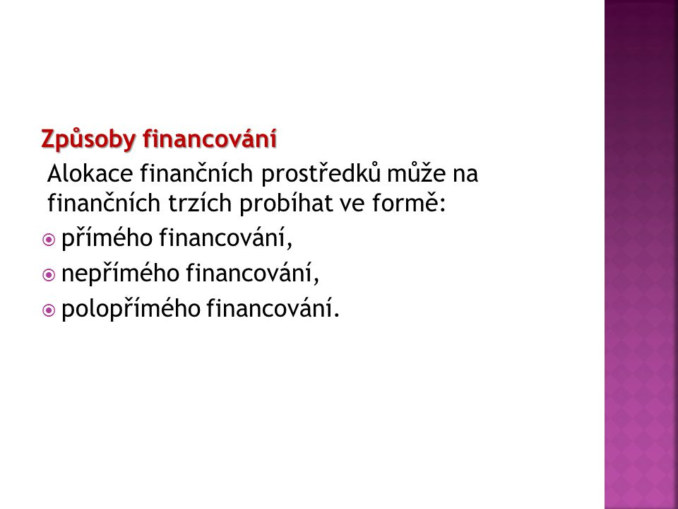 Způsoby financování Alokace finančních prostředků může na finančních trzích probíhat ve formě: přímého financování,