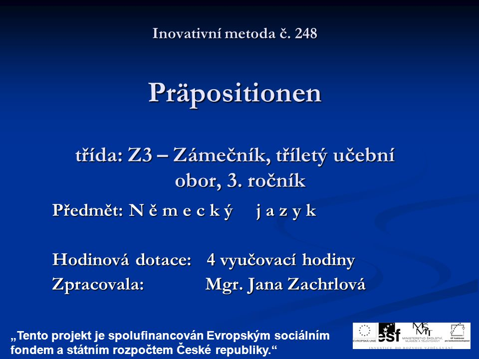 Předmět: N ě m e c k ý j a z y k Hodinová dotace: 4 vyučovací hodiny