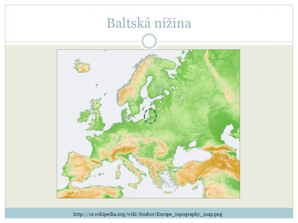 Baltská nížina http://cs.wikipedia.org/wiki/Soubor:Europe_topography_map.png