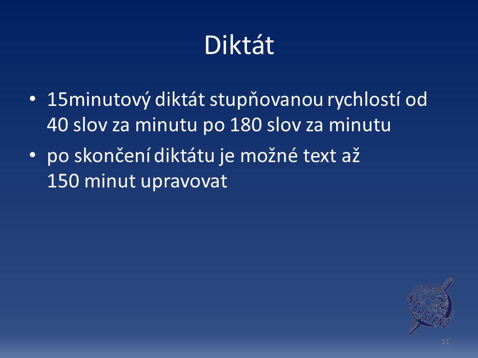 Diktát 15minutový diktát stupňovanou rychlostí od 40 slov za minutu po 180 slov za minutu.