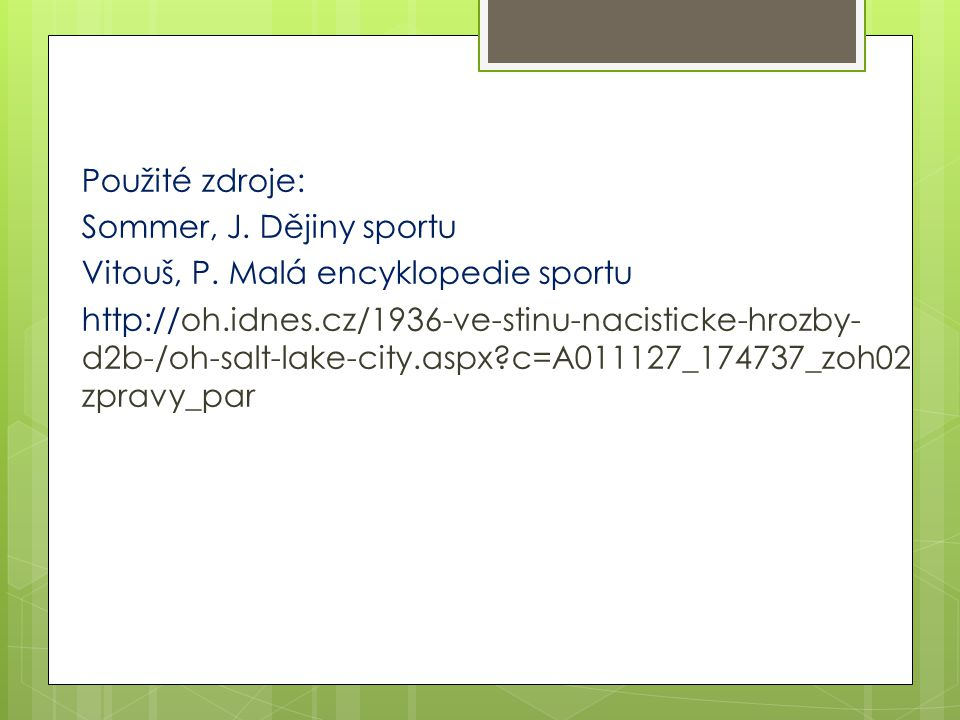 Použité zdroje: Sommer, J. Dějiny sportu Vitouš, P