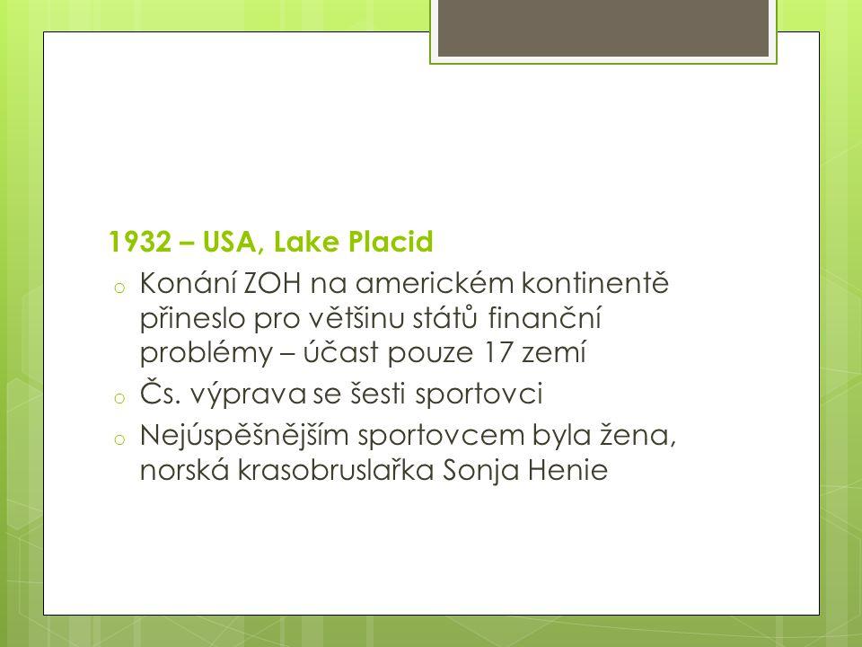 1932 – USA, Lake Placid Konání ZOH na americkém kontinentě přineslo pro většinu států finanční problémy – účast pouze 17 zemí.