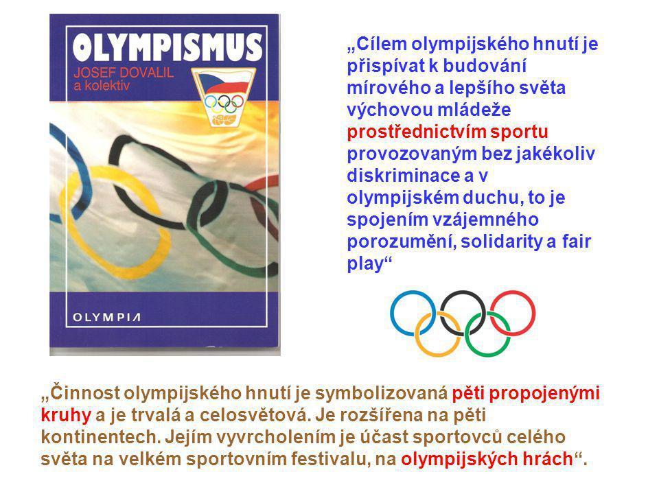 """""""Cílem olympijského hnutí je přispívat k budování mírového a lepšího světa výchovou mládeže prostřednictvím sportu provozovaným bez jakékoliv diskriminace a v olympijském duchu, to je spojením vzájemného porozumění, solidarity a fair play"""