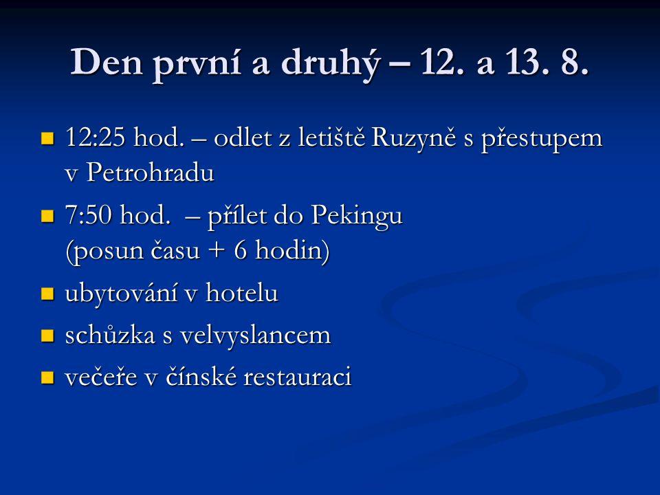 Den první a druhý – 12. a 13. 8. 12:25 hod. – odlet z letiště Ruzyně s přestupem v Petrohradu.