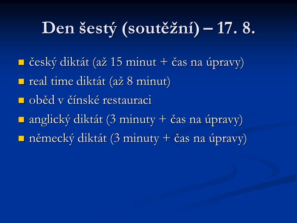 Den šestý (soutěžní) – 17. 8. český diktát (až 15 minut + čas na úpravy) real time diktát (až 8 minut)