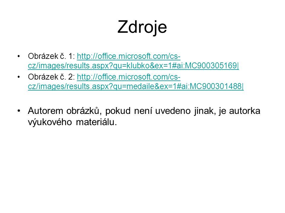 Zdroje Obrázek č. 1: http://office.microsoft.com/cs-cz/images/results.aspx qu=klubko&ex=1#ai:MC900305169|